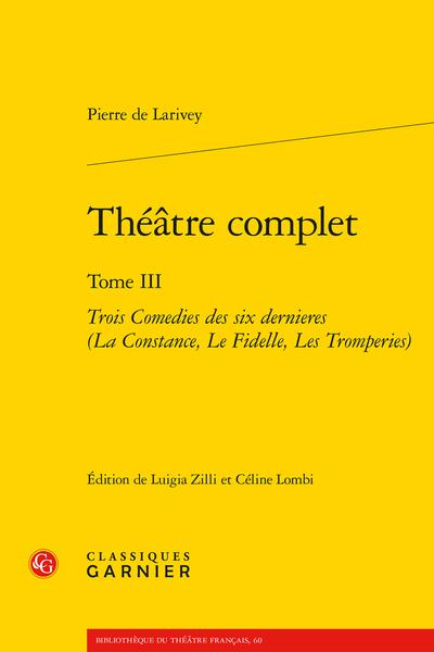 Théâtre complet. Tome III. Trois Comedies des six dernieres (La Constance, Le Fidelle, Les Tromperies)