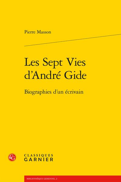 Les Sept Vies d'André Gide. Biographies d'un écrivain