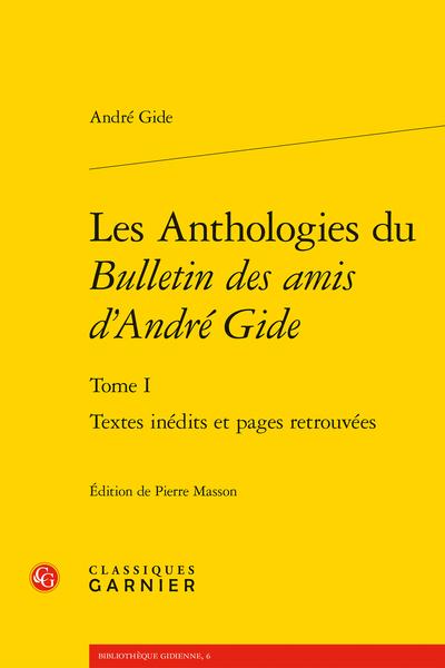 Les Anthologies du Bulletin des amis d'André Gide. Tome I. Textes inédits et pages retrouvées