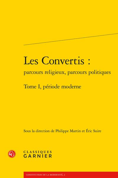 Les Convertis : parcours religieux, parcours politiques. Tome I. Période moderne