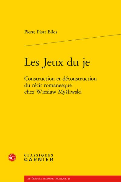 Les Jeux du je. Construction et déconstruction du récit romanesque chez Wiesław Myśliwski - Bibliographie raisonnée