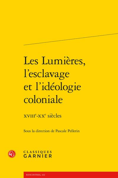 Les Lumières, l'esclavage et l'idéologie coloniale. XVIIIe-XXe siècles
