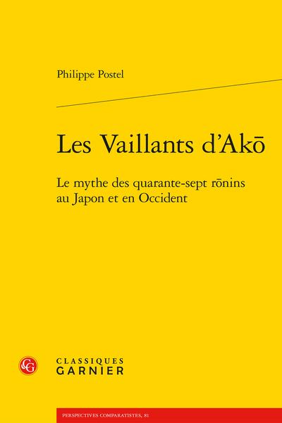 Les Vaillants d'Akō. Le mythe des quarante-sept rōnins au Japon et en Occident
