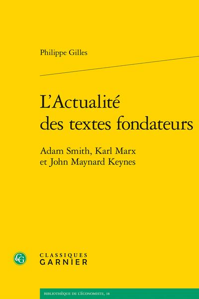 L'Actualité des textes fondateurs. Adam Smith, Karl Marx et John Maynard Keynes