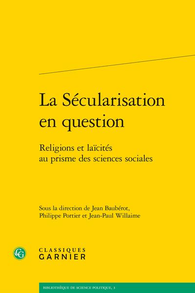 La Sécularisation en question. Religions et laïcités au prisme des sciences sociales