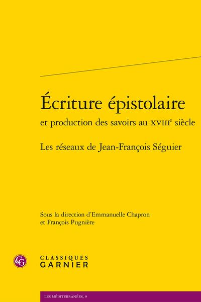Écriture épistolaire et production des savoirs au XVIIIe siècle. Les réseaux de Jean-François Séguier - De l'écritoire au laboratoire