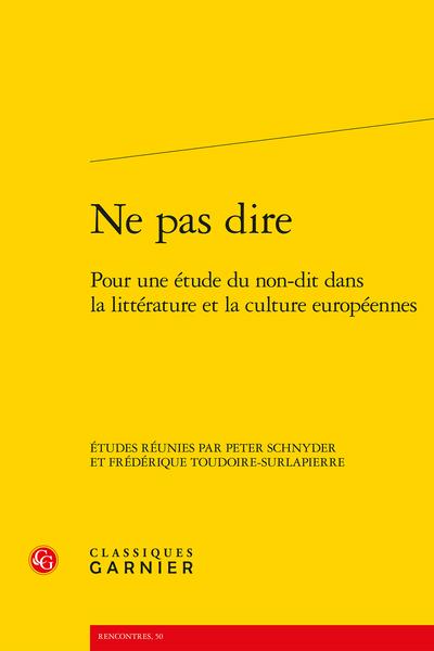 Ne pas dire. Pour une étude du non-dit dans la littérature et la culture européennes - Parler du non-dit?