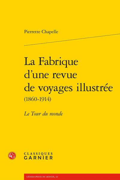La Fabrique d'une revue de voyages illustrée (1860-1914). Le Tour du monde - L'image au cœur du projet éditorial