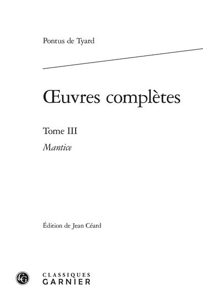 Œuvres complètes. Tome III. Mantice, ou Discours de la verité de Divination par Astrologie - Pièces liminaires des éditions de 1558 et de 1573