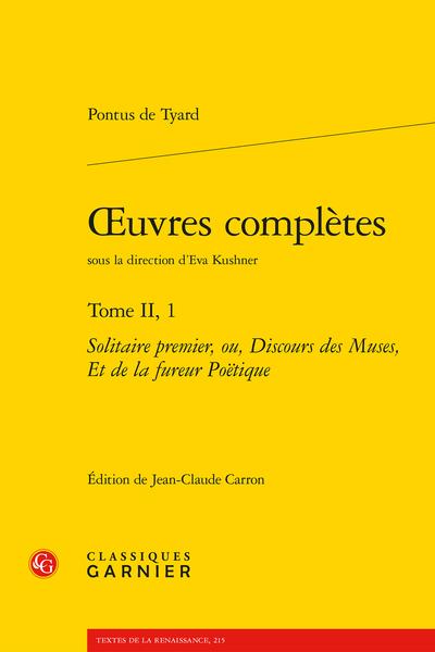 Œuvres complètes. Tome II, 1. Solitaire premier, ou, Discours des Muses, Et de la fureur Poëtique