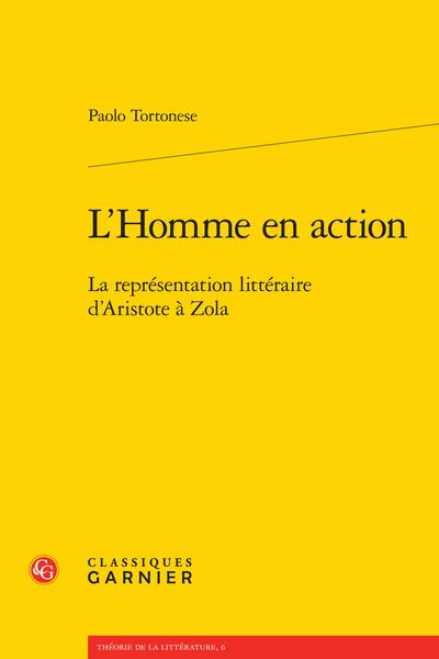 L'Homme en action. La représentation littéraire d'Aristote à Zola - [Dédicace]
