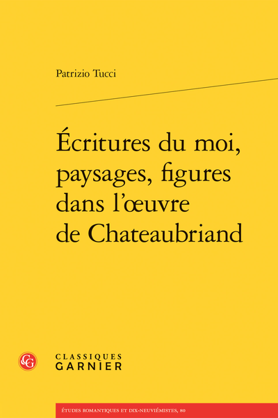 Écritures du moi, paysages, figures dans l'œuvre de Chateaubriand - Une poétique rétrospective