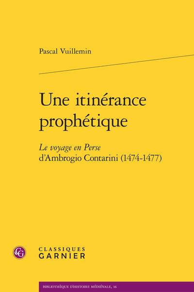Une itinérance prophétique. Le voyage en Perse d'Ambrogio Contarini (1474-1477)