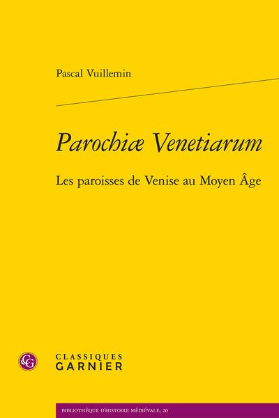 Parochiæ Venetiarum. Les paroisses de Venise au Moyen Âge