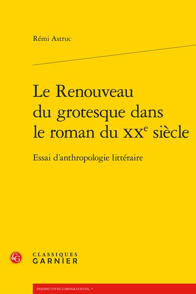 Le Renouveau du grotesque dans le roman du XXe siècle. Essai d'anthropologie littéraire