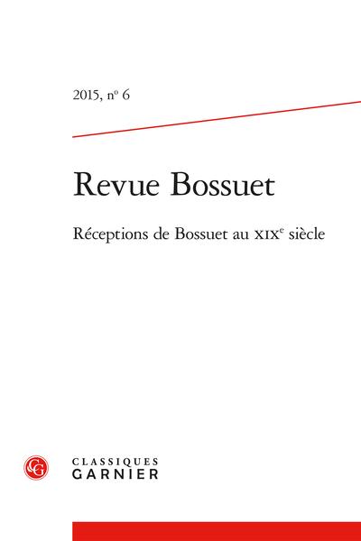 Revue Bossuet. 2015, n° 6. Réceptions de Bossuet au XIXe siècle