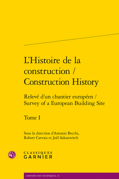 L'Histoire de la construction / Construction History. Tome I. Relevé d'un chantier européen / Survey of a European Building Site - Construction History in Belgium (2004-2014)