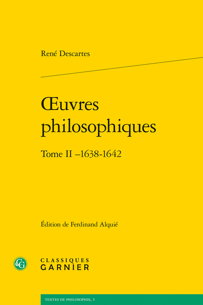 Œuvres philosophiques. Tome II –1638-1642 - I - Lettres (de janvier 1638 à avril 1640)