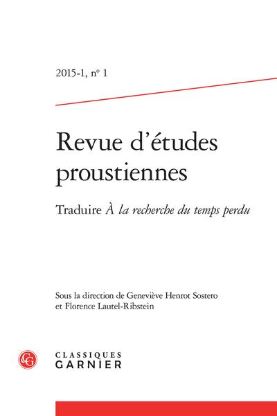 Revue d'études proustiennes. 2015 – 1, n° 1. Traduire À la recherche du temps perdu de Marcel Proust - « Sous les paroles, l'air de la chanson » (I)