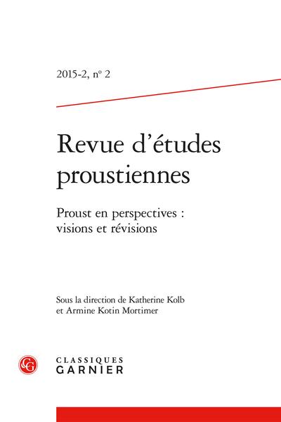Revue d'études proustiennes. 2015 – 2, n° 2. Proust en perspectives : visions et révisions