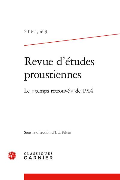 Revue d'études proustiennes. 2016 – 1, n° 3. Le « temps retrouvé » de 1914