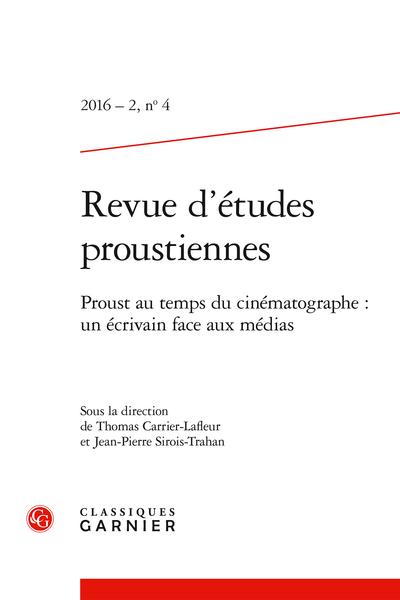 Revue d'études proustiennes. 2016 – 2, n° 4. Proust au temps du cinématographe : un écrivain face aux médias