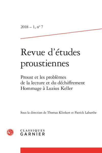 Revue d'études proustiennes. 2018 – 1, n° 7. Proust et les problèmes de la lecture et du déchiffrement. Hommage à Luzius Keller