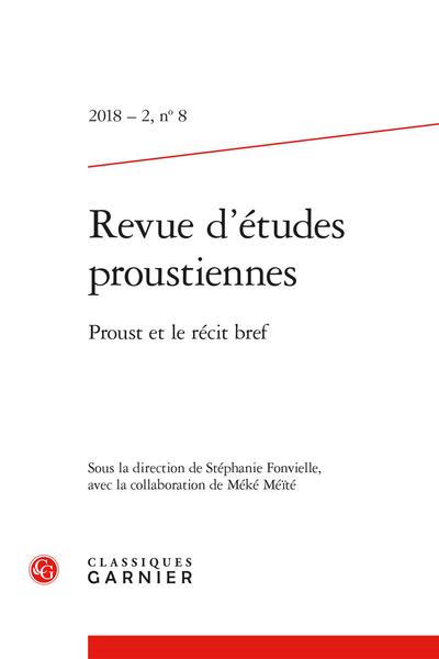 Revue d'études proustiennes. 2018 – 2, n° 8. Proust et le récit bref