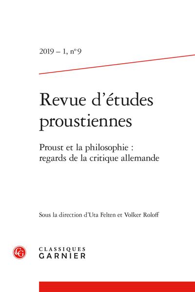 Revue d'études proustiennes. 2019 – 1, n° 9. Proust et la philosophie : regards de la critique allemande