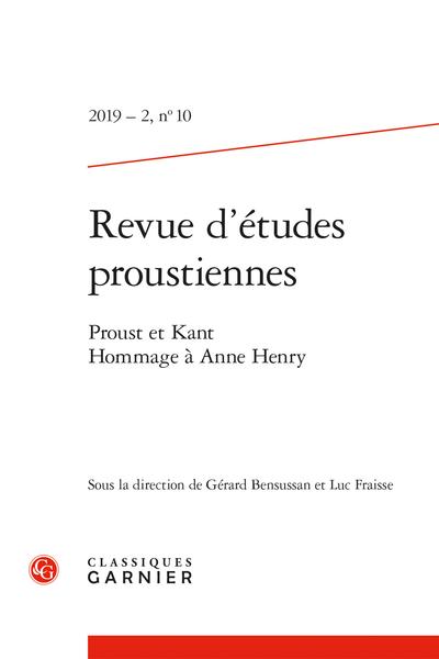 Revue d'études proustiennes. 2019 – 2, n° 10. Proust et Kant. Hommage à Anne Henry