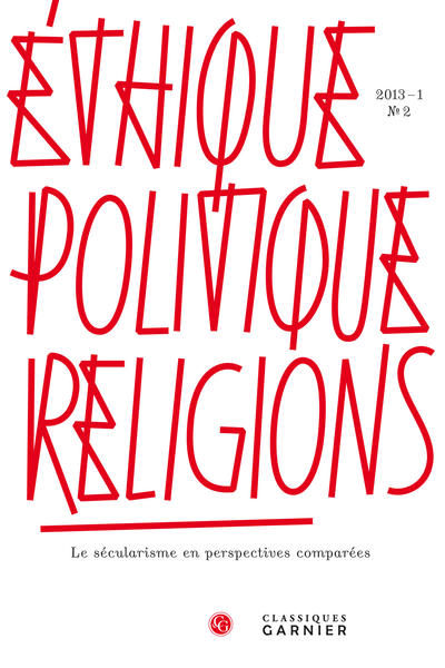 Éthique, politique, religions. 2013 – 1, n° 2. Le sécularisme en perspectives comparées - Secularization and Study of Religion at North American Universities
