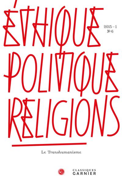 Éthique, politique, religions. 2015 – 1, n° 6. Le Transhumanisme