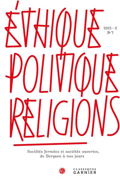 Éthique, politique, religions. 2015 – 2, n° 7. Sociétés fermées et sociétés ouvertes, de Bergson à nos jours