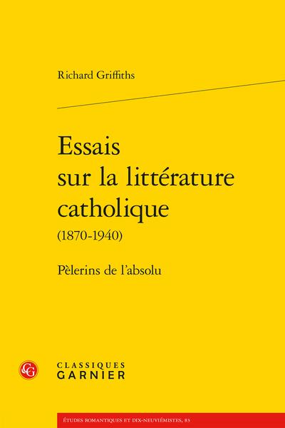 Essais sur la littérature catholique (1870-1940). Pèlerins de l'absolu