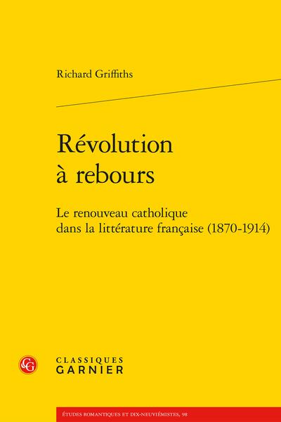 Révolution à rebours. Le renouveau catholique dans la littérature française (1870-1914)