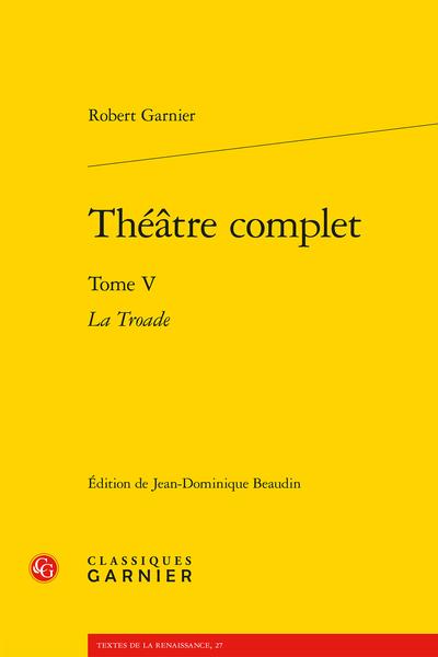 Théâtre complet. Tome V. La Troade