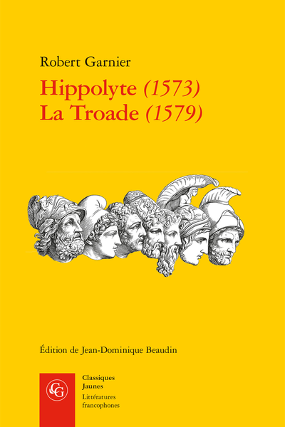 Hippolyte (1573) La Troade (1579) - Notes