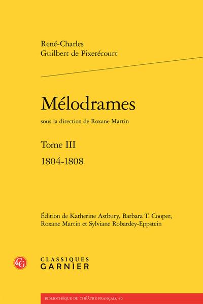 Mélodrames. Tome III. 1804-1808