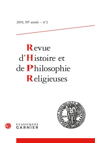 Revue d'Histoire et de Philosophie Religieuses. 2019 – 2, 99e année, n° 2. varia - Sommaire/Contents