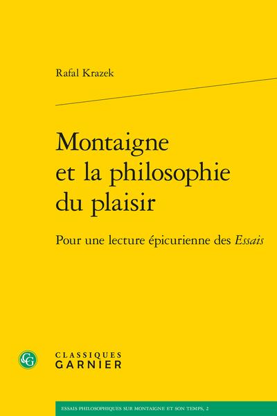 Montaigne et la philosophie du plaisir. Pour une lecture épicurienne des Essais - Montaigne et l'usage des plaisirs