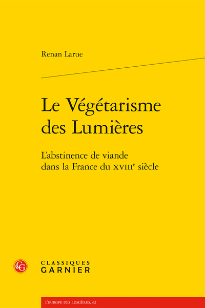 Le Végétarisme des Lumières. L'abstinence de viande dans la France du XVIIIe siècle