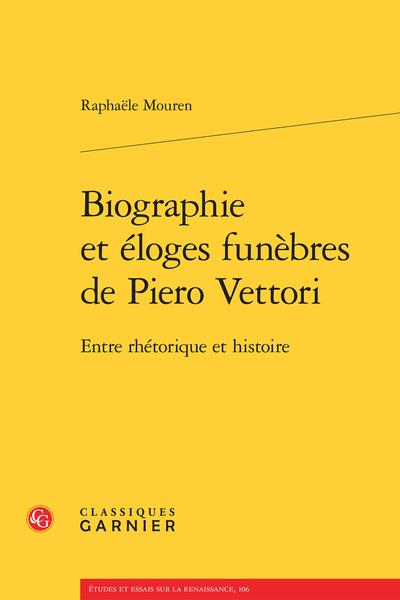 Biographie et éloges funèbres de Piero Vettori. Entre rhétorique et histoire