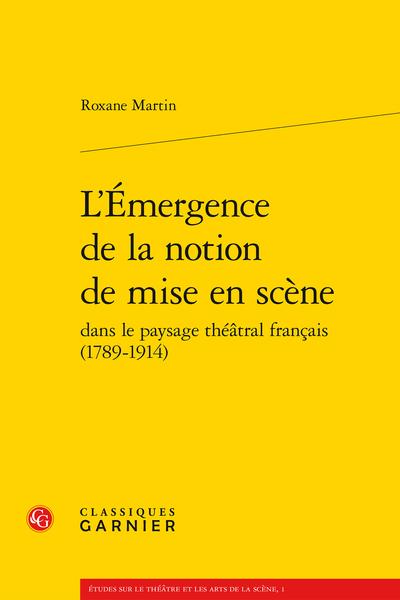 L'Émergence de la notion de mise en scène dans le paysage théâtral français (1789-1914) - Table des matières