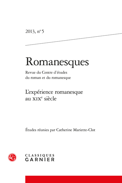 Romanesques. 2013, n° 5. L'expérience romanesque au XIXe siècle - Pour un romanesque sans le roman