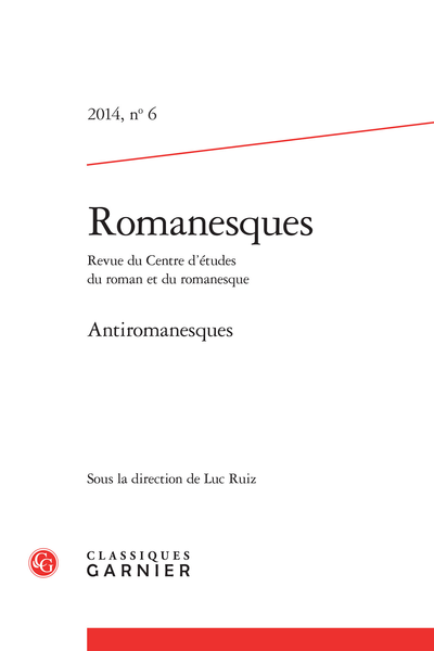 Romanesques. 2014, n° 6. Antiromanesques - Motivation anti-romanesque et fantastique