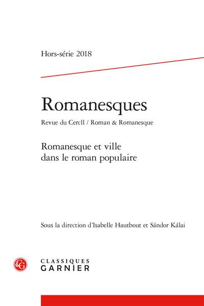 Romanesques. 2018 Revue du Cercll / Roman & Romanesque, Hors-série. Romanesque et ville dans le roman populaire