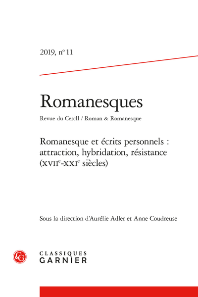 Romanesques. 2019 Revue du Cercll / Roman & Romanesque, n° 11. Romanesque et écrits personnels : attraction, hybridation, résistance (XVIIe-XXIe siècles)