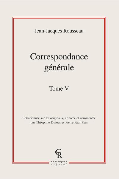 Correspondance générale. Tome V
