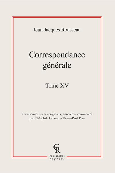 Correspondance générale. Tome XV