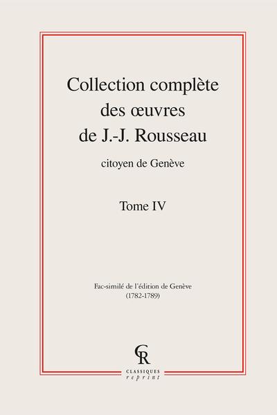 Collection complète des œuvres de J.-J. Rousseau, Citoyen de Genève. Tome IV